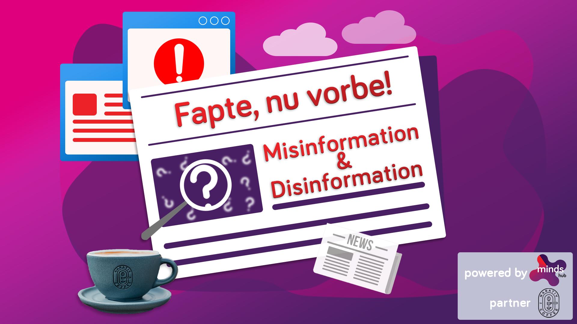 Fake news – Capitolul 1. Fapte, nu vorbe! Partea 2: Misinformation & Disinformation